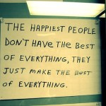 The-Happiest-People-Dont-Have-The-Best-Of-Everything-They-Just-Make-The-Best-Of-Everything